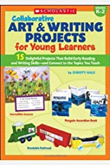 Collaborative Art & Writing Projects for Young Learners: 15 Delightful Projects That Build Early Reading and Writing Skills—and Connect to the Topics You Teach Paperback