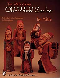 TOM WOLFE CARVES OLDWORLD SANTAS (Schiffer Book for Carvers)