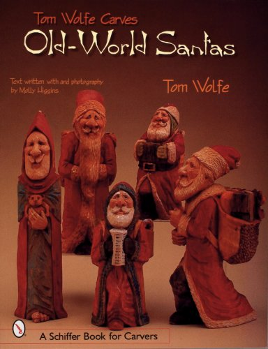 (Tom Wolfe Carves Old World Santas (Schiffer Book for Carvers))