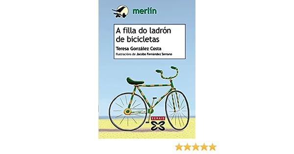 A filla do ladrón de bicicletas: Amazon.es: González Costa, Teresa ...