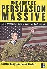 Une arme de persuasion massive : De la propagande dans la guerre de Bush en Irak par Stauber