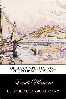 Obres completes, Vol. VIII; Plorant y rient