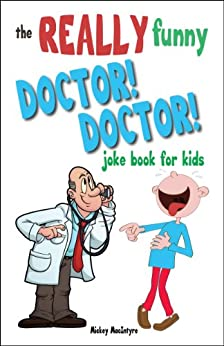 The REALLY Funny Doctor! Doctor! Joke Book For Kids: Over ...