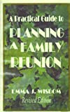 A Practical Guide to Planning a Family Reunion, Emma J. Wisdom, 0962011584