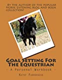 Goal Setting For The Equestrian: A Personal Workbook