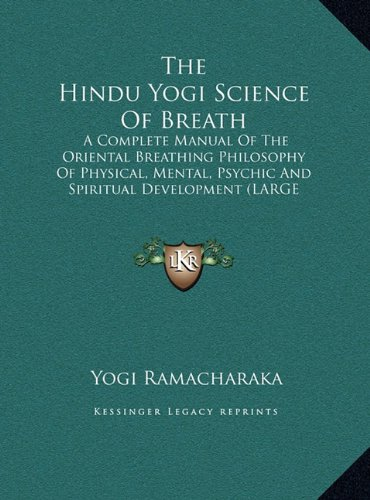 The Hindu Yogi Science Of Breath: A Complete Manual Of The Oriental Breathing Philosophy Of Physical, Mental, Psychic And Spiritual Development (LARGE PRINT EDITION) ebook