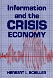 Information and the Crisis Economy, Herbert I. Schiller, 0893912786