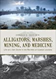 Alligators, Marshes, Mining, and Medicine, Donald A. Pavy, 162295842X