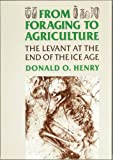 From Foraging to Agriculture : The Levant at the End of the Ice Age, Henry, Donald O., 0812214293