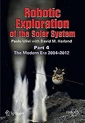 Robotic Exploration of the Solar System: Part 4: The Modern Era 2004 -2013 (Springer Praxis Books)