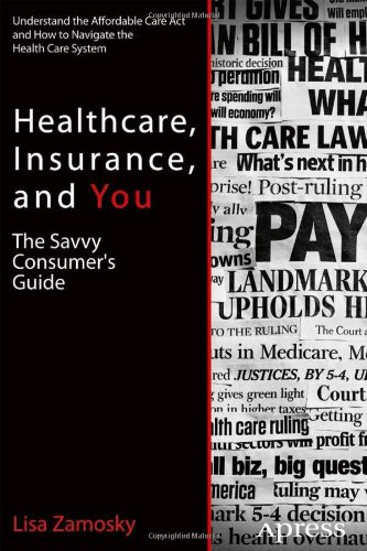 Healthcare, Insurance, and You: The Savvy Consumer's Guide by Lisa Zamosky, Publisher : Apress