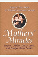 Mothers' Miracles: Magical True Stories Of Maternal Love And Courage Hardcover