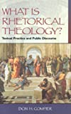 What Is Rhetorical Theology? : Textual Practice and Public Discourse, Compier, Don H., 1563382903