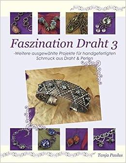 Faszination Draht 3: - Weitere ausgewählte Projekte für ...