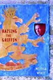 Raising the Griffin, Melissa Wyatt, 0385730950