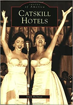 Catskill Hotels (Images Of America: New York) Download.zip