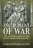 Instrument of War. Volume 1: The Austrian Army in the Seven Years War
