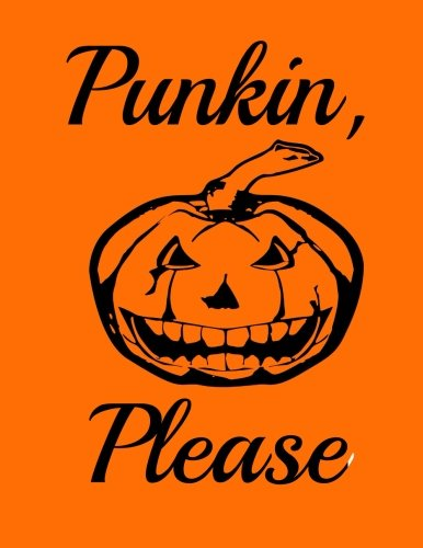 Punkin, Please: Halloween Notebook Design Wide Ruled Lined 8.5 x 11 Paper Journal or Diary ~ Unique Inspirational Gift for Friend or Teacher, End of ... or Gratitude Present - Jack-o-Lantern Pumpkin