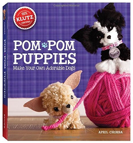 Pom-Pom Puppies: Make Your Own Adorable Dogs (Klutz) by Chorba, April (2013) Paperback -
