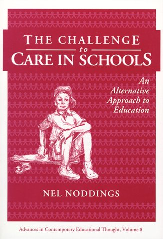 The Challenge to Care in Schools: An Alternative Approach to Education (Contemporary Educational Thought)