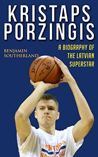 Kristaps Porzingis: A Biography of the Latvian Superstar