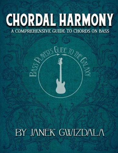 1: Bass Player's Guide to the Galaxy: Chordal Harmony: A comprehensive arc from beginner to expert (Volume 1)