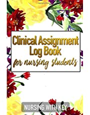 Clinical Assignment Log Book for Nursing Students: A Charting and Visit Notes Log for Medical Professionals