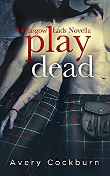 Play Dead: A Glasgow Lads Novella by [Cockburn, Avery]