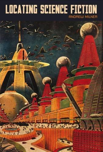Locating Science Fiction (Liverpool Science Fiction Texts and Studies LUP)