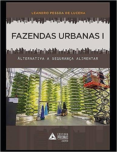 Fazendas Urbanas I: Alternativas a segurança alimentar (1) (Portuguese Edition): Dr. Leandro Pessoa de Lucena: 9781980228646: Amazon.com: Books