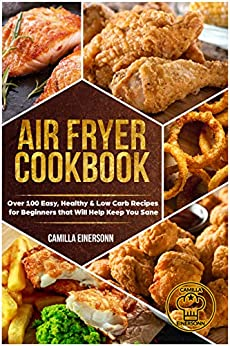 Air Fryer Cookbook: Over 100 Easy, Healthy & Low Carb