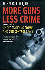 More Guns Less Crime: Understanding Crime and Gun Control Laws (English Edition)