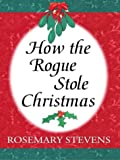 How the Rogue Stole Christmas, Rosemary Stevens, 0786247177