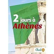 2 jours à Athènes: Un guide touristique avec des cartes, des bons plans et les itinéraires indispensables (French Edition)