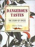 Dangerous Tastes, Andrew Dalby, 0520227891