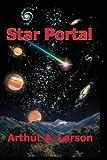 Star Portal, Arthur Andrew Larson, 098490641X