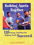 img - for Building Assets Together: 135 Group Activities for Helping Youth Succeed book / textbook / text book