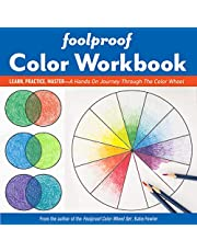 Foolproof Color Workbook: Learn, Practice, Master - a Hands on Journey Through the Color Wheel