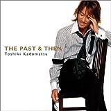 THE PAST&THEN(初回生産限定盤)(DVD付)