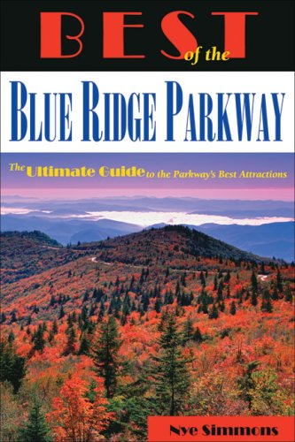 Best of the Blue Ridge Parkway: The Ultimate Guide to the Parkway's Best Attractions (Blue Ridge Parkway Best Time Of Year)