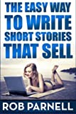 The Easy Way to Write Short Stories That Sell (Volume 1)