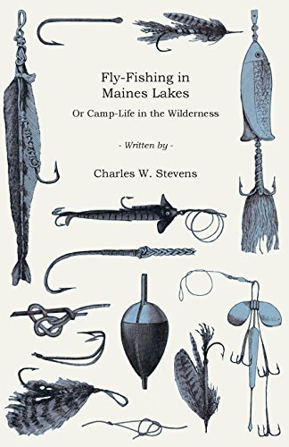 Fly-Fishing in Maines Lakes - Or Camp-Life in the Wilderness by Charles W. Stevens - Lake Shopping Charles Mall