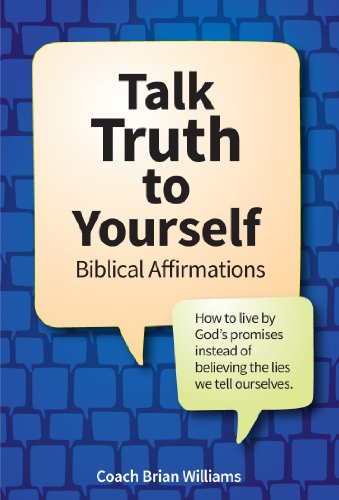 Book: Talk Truth to Yourself - Biblical Affirmations for How to live by God's promises instead of believing the lies we tell ourselves (Better Life Tools) by Brian Williams