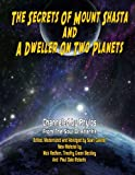 img - for Secrets Of Mount Shasta And A Dweller On Two Planets book / textbook / text book