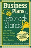Successful Business Plans for Lemonade Stands : How-to Create a Written Success Strategy for the Micro-Business, Michael E. Odell, Ray White, 0924380020
