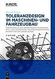 Toleranzdesign Im Maschinen- und Fahrzeugbau : Dimensionelle und Geometrische Toleranzen ( F+l) - CAD-Tolerierung - Tolerierungsprinzipien - Maßketten und Oberflächen, Klein, Bernd, 3110373440