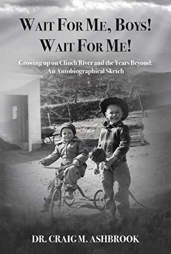 Wait For Me, Boys! Wait For Me!: Growing Up on Clinch River and the Years Beyond: An Autobiographical Sketch
