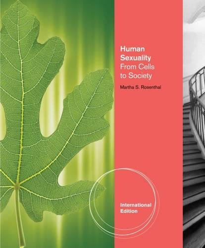Human Sexuality: From Cells to Society. by Martha Rosenthal