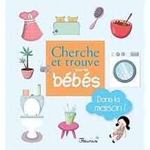Dans la maison ! (Cherche et trouve pour les bébés) (French Edition)