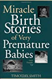 Miracle Birth Stories of Very Premature Babies, Timothy Smith, 0897896351
